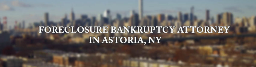 foreclosure bankruptcy attorney in astoria ny